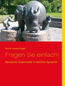 Fragen Sie einfach!: Deutsche Grammatik in leichter Sprache