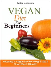 Vegan Diet For Beginners: Adopting A Vegan Diet For Weight Loss & Good Mental Health