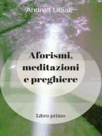 Aforismi, meditazioni e preghiere: Libro primo