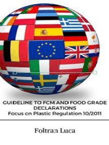 GUIDELINE TO FCM AND FOOD GRADE DECLARATIONS Focus on Plastic Regulation 10/2011