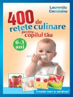 400 de rețete culinare pentru copilul tău. 0-3 ani. Creșteți mari și sănătoși!