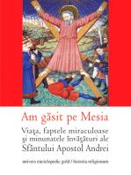 Am găsit pe Mesia. Viața, faptele miraculoase și minunatele învățături ale Sfântului Apostol Andrei