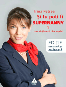Și tu poți fi Supernanny 1. Cum să-ți crești bine copilul