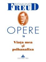 Opere Freud, vol. 16 – Viața mea și psihanaliza