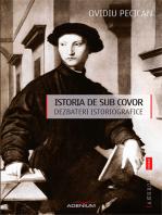 Istoria de sub covor. Dezbateri istoriografice