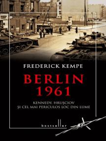 Berlin 1961. Kennedy, Hrușciov și cel mai periculos loc din lume