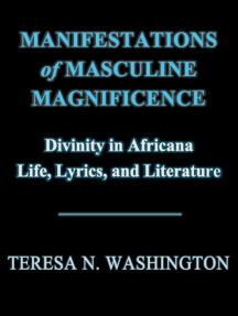 Manifestations of Masculine Magnificence: Divinity in Africana Life, Lyrics, and Literature