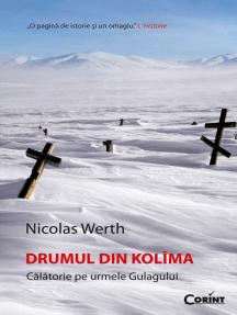 Drumul din Kolîma. Călătorie pe urmele Gulagului