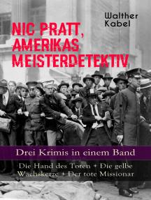 Nic Pratt, Amerikas Meisterdetektiv - Drei Krimis in einem Band: Die Hand des Toten + Die gelbe Wachskerze + Der tote Missionar