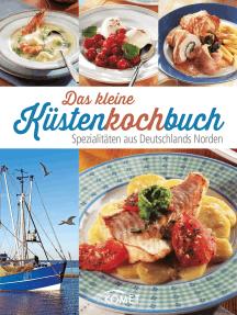 Das kleine Küstenkochbuch: Spezialitäten aus Deutschlands Norden