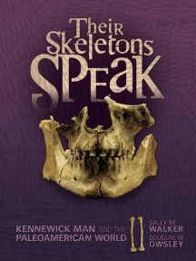 Their Skeletons Speak: Kennewick Man and the Paleoamerican World