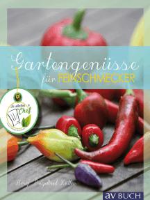 Gartengenüsse: für Feinschmecker