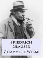 Friedrich Glauser - Gesammelte Werke