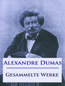 Alexandre Dumas - Gesammelte Werke: Der Graf von Monte Christo, Die drei Musketiere, Der Frauenkrieg, Lady Hamilton u. v. m.