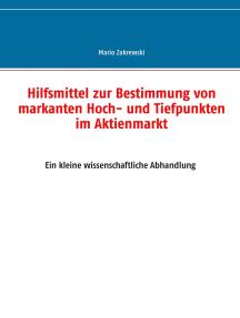 Hilfsmittel zur Bestimmung von markanten Hoch- und Tiefpunkten im Aktienmarkt: Eine kleine wissenschaftliche Abhandlung