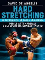 Hard Stretching + Flessibilità + Forza + Potenza Per le Arti Marziali e gli Sport da Combattimento