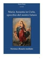 Maria assunta in Cielo, specchio del nostro futuro - Novena e rosario