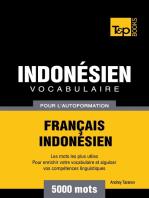Vocabulaire Français-Indonésien pour l'autoformation: 5000 mots