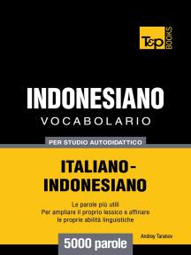Vocabolario Italiano-Indonesiano per studio autodidattico: 5000 parole
