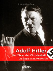 Adolf Hitler - Verführer der Christenheit: Die Magie eines Antichristus