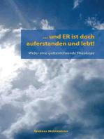 … und ER ist doch auferstanden und lebt!: Wider eine gottentehrende Theologie