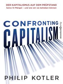 Confronting Capitalism: Der Kapitalismus auf dem Prüfstand Seine 14 Mängel - und wie wir sie beheben können