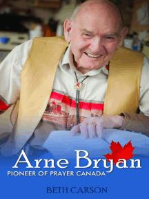 Arne Bryan: Pioneer of Prayer Canada