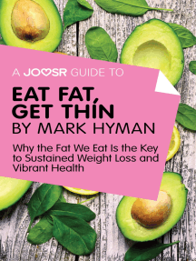 A Joosr Guide to... Eat Fat Get Thin by Mark Hyman: Why the Fat We Eat Is the Key to Sustained Weight Loss and Vibrant Health