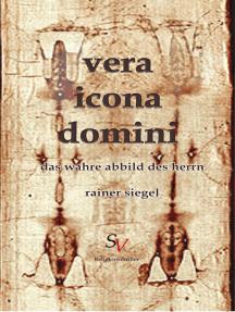 vera icona domini: Das wahre Abbild des Herrn
