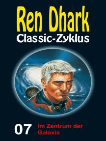 Im Zentrum der Galaxis: Ren Dhark Classic-Zyklus 7