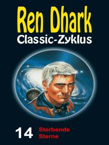 Sterbende Sterne: Ren Dhark Classic-Zyklus 14