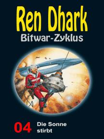 Die Sonne stirbt: Ren Dhark Bitwar-Zyklus 4