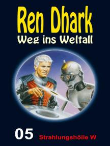 Strahlungshölle W: Ren Dhark – Weg ins Weltall 5