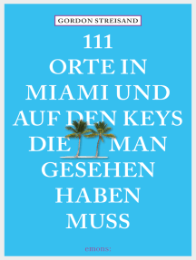 111 Orte in Miami und auf den Keys, die man gesehen haben muss: Reiseführer