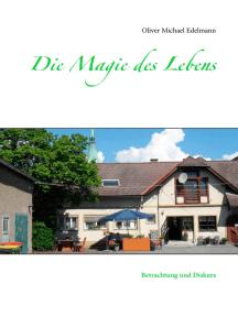 Die Magie des Lebens: Betrachtung und Diskurs