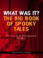 WHAT WAS IT? THE BIG BOOK OF SPOOKY TALES – 55+ Occult & Supernatural Thrillers (Horror Classics Anthology)
