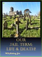 Our Jail Term; Life & Death