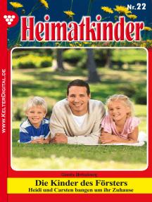 Heimatkinder 22 – Heimatroman: Die Kinder des Försters