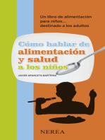 Cómo hablar de alimentación y salud a los niños: Un libro de alimentación para niños... dirigido a los adultos