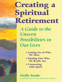 Creating a Spiritual Retirement: A Guide to the Unseen Possibilities in Our Lives