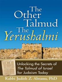 The Other Talmud—The Yerushalmi: Unlocking the Secrets ofThe Talmud of Israel for Judaism Today