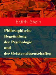 Philosophische Begründung der Psychologie und der Geisteswissenschaften (Vollständige Ausgabe)