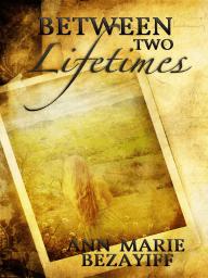Between Two Lifetimes