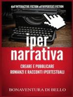 Iper-Narrativa - Creare e Pubblicare Romanzi e Racconti Ipertestuali