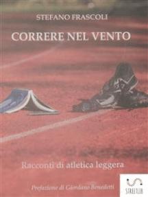 CORRERE NEL VENTO - racconti di atletica leggera