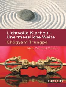 Lichtvolle Klarheit - Unermessliche Weite: Chögyam Trungpa über Zen und Tantra