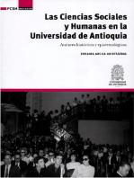 Las Ciencias Sociales y Humanas en la Universidad de Antioquia: Avatares históricos y epistemológicos
