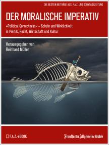 """Der moralische Imperativ: """"Political Correctness""""  – Schein und Wirklichkeit in Politik, Recht, Wirtschaft und Kultur"""