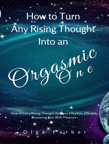 How to Turn Any Rising Thought Into an Orgasmic One: How to Let a Rising Thought Be More Effective, Efficient, Nurturing You With Pleasure: Soft & Effective Self-Help, #2
