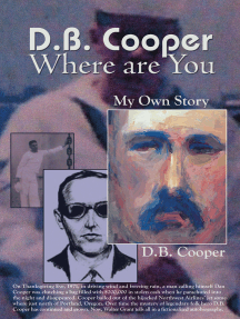 DB Cooper Where Are You: My Own Story. A Fictionalized Autobiography